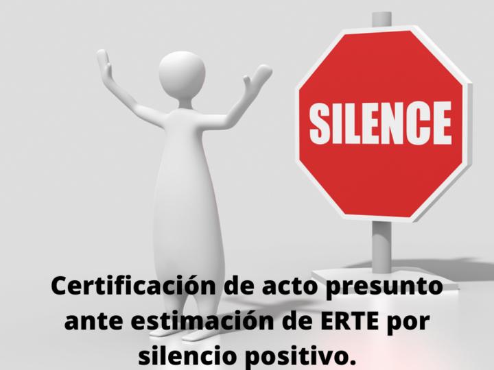 Silencio postivo en el caso de los ERTES. ¿Solicito la certificación de actos presuntos?