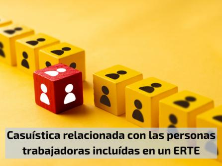 Casuística relacionada con las personas trabajadoras incluidas en un ERTE